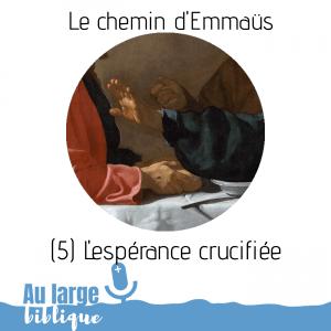 Le chemin d'Emmaüs (podcast) L'Espérance crucifiée