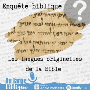 Enquête biblique (podcast) Les langues originelles de la Bible