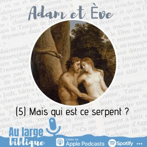Adam et Eve : à qui la faute ? (5) Mais qui est ce serpent ?