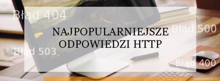 Najpopularniejsze odpowiedzi HTTP, czyli 200, 301, 404, 500 i 503