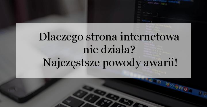 Dlaczego strona internetowa nie działa? Najczęstsze powody awarii!