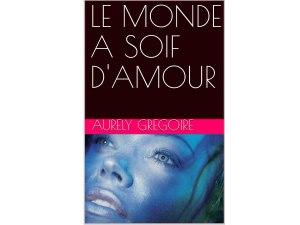 """Mon nouveau roman """"Le monde a soif d'amour"""""""
