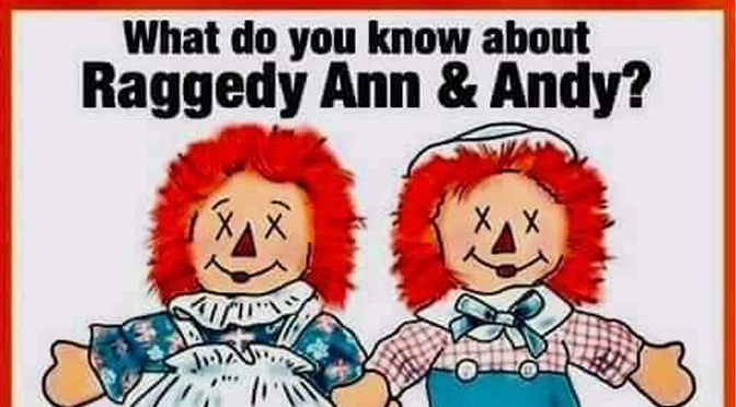 What do you know about Raggedy Ann & Andy?