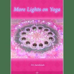 More Lights on Yoga by Sri Aurobindo