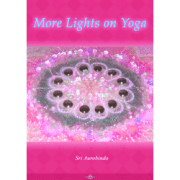 More Lights on Yoga by Sri Aurobindo