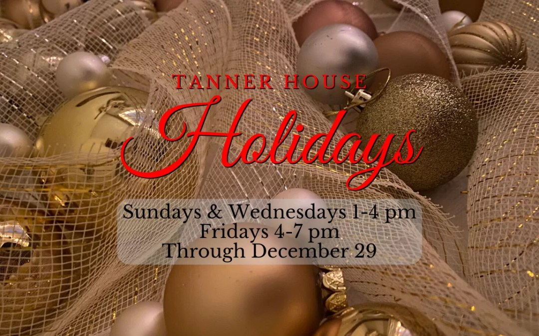 Tanner House Holidays 2019 Schedule