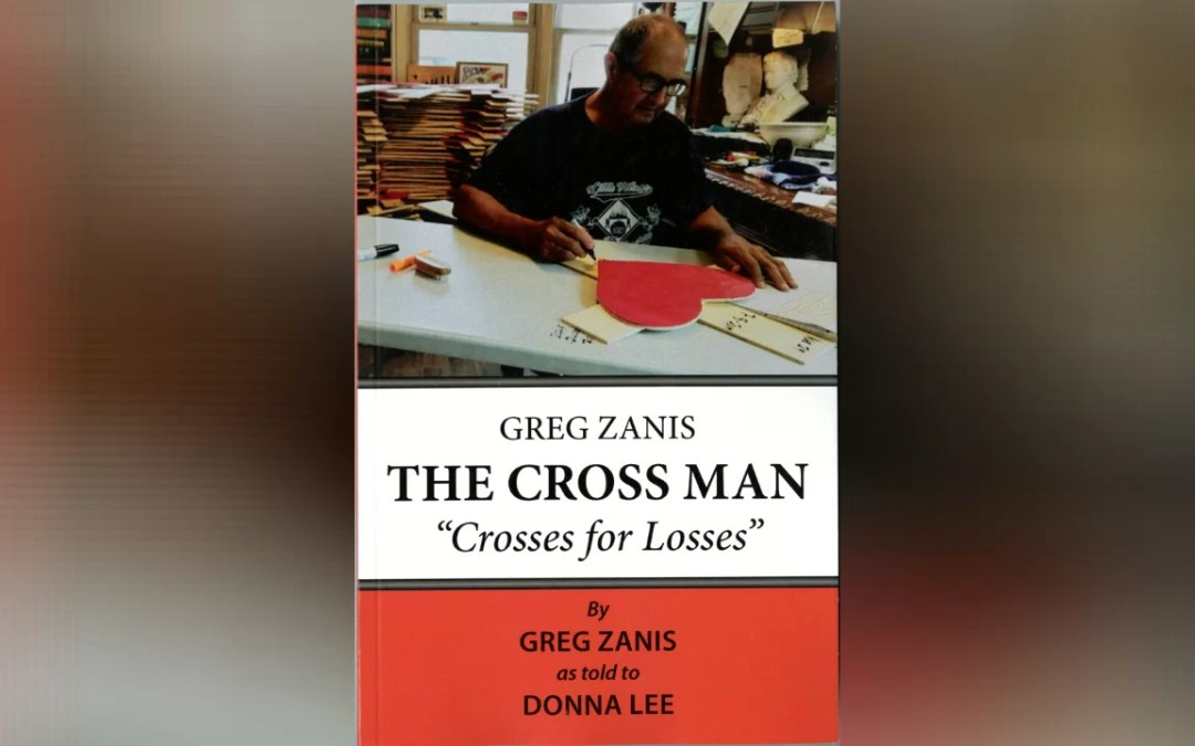 """Greg Zanis: The Cross Man """"Crosses for Losses"""" by Greg Zanis as told to Donna Lee"""