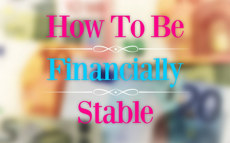 How To Be Financially Stable