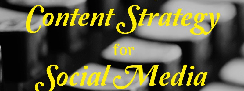 Cultivating Content Strategy for Social Media