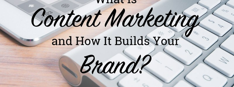 What is Content Marketing Strategy and How It Builds Your Brand?