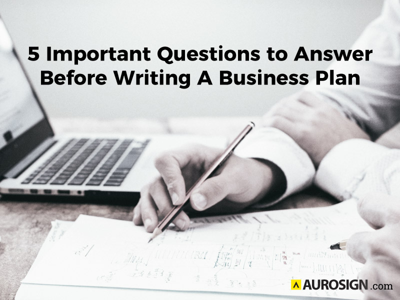 5 Important Questions to Answer Before Writing A Business Plan