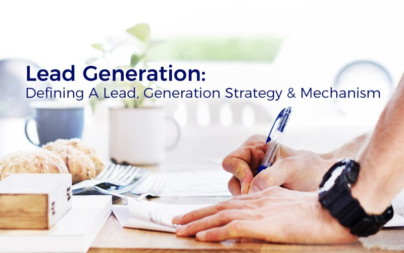 Lead Generation: Defining A Lead, Generation Strategy and Mechanism