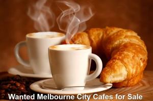 Wanted Melbourne City Cafes for Sale
