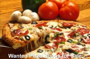 Wanted Pizza Shops for Sale