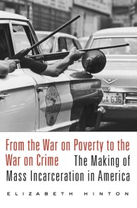 'From the War on Poverty to the War on Crime: The Making of Mass Incarceration in America,' by Elizabeth Hinton (2016)