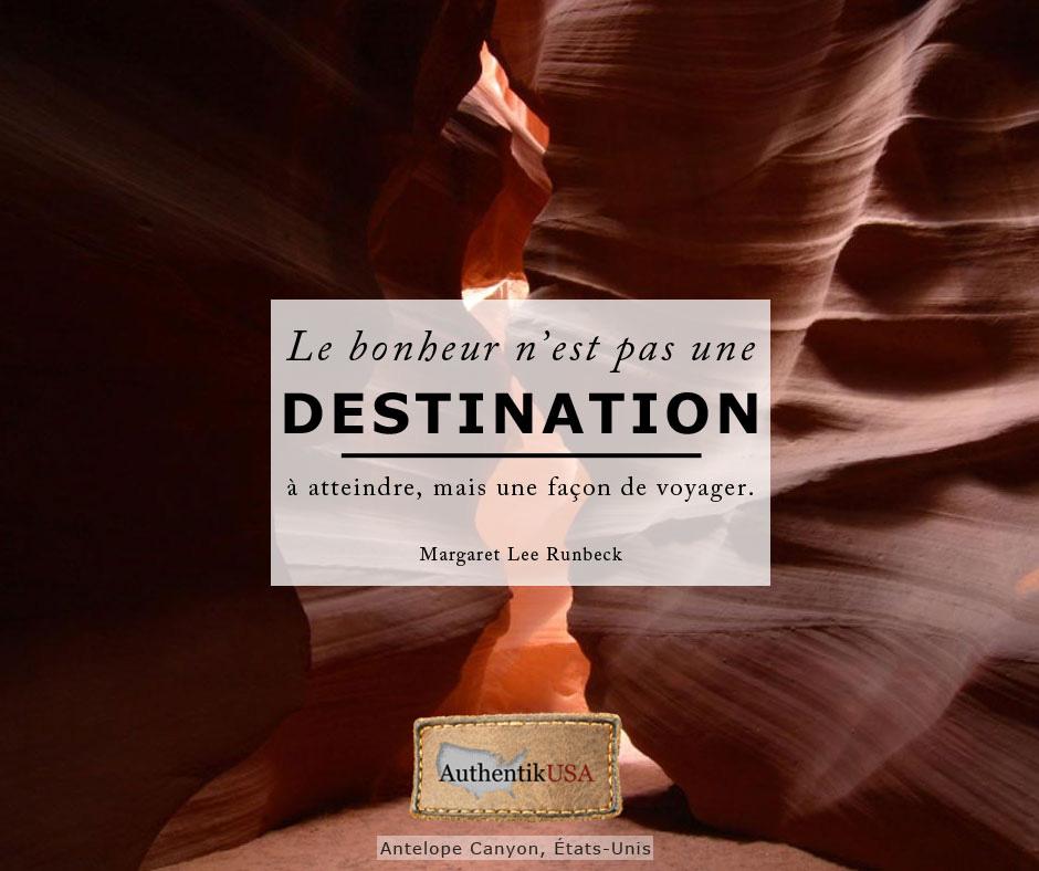 Le bonheur n'est pas une destination à atteindre, mais une façon de voyager