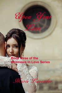 Cover of Upon Your Love by Marie Lavender. Series Heiresses in Love