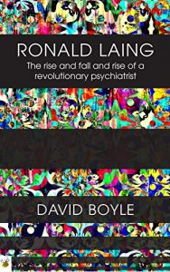 Ronald Laing: The rise and fall and rise of a radical psychiatrist by David Boyle