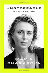 Unstoppable: My Story So Far by Maria Sharapova