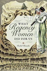 What Regency Women Did for Us by Rachel Knowles