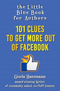 The Little Blue Book for Authors: 101 Clues to Get More Out of Facebook by Gisela Hausmann