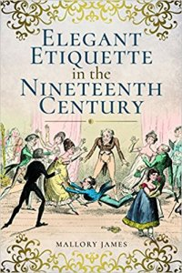 Elegant Etiquette in the Nineteenth Century by Mallory James. Book review