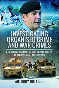 Investigating Organised Crime and War Crimes: A Personal Account of a Senior Detective in Kosovo, Iraq and Beyond by Anthony Nott