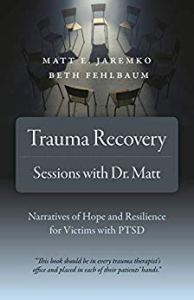 Trauma Recovery - Sessions With Dr. Matt: Narratives of Hope and Resilience for Victims with PTSD by Matt E. Jaremko, Beth Fehlbaum