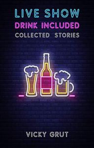 Live Show, Drink Included - Collected Stories by Vicky Grut