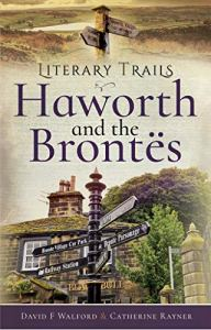 Literary Trails: Haworth and the Brontës by David F Walford, Catherine Rayner.