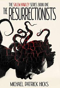 The Resurrectionists (The Salem Hawley Series Book 1) by Michael Patrick Hicks