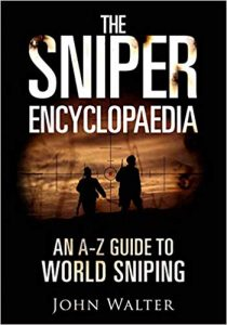 The Sniper Encyclopaedia: An A–Z Guide to World Sniping by John Walter