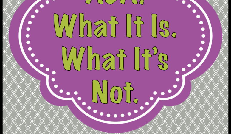 Applied Behavior Analysis: What It Is. What It's Not.
