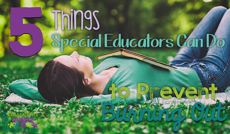 5 Things Special Educators Can Do to Prevent Burning Out