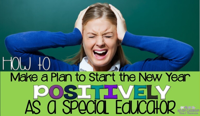 How to Make a Plan to Start the New Year Positively as a Special Education Teacher