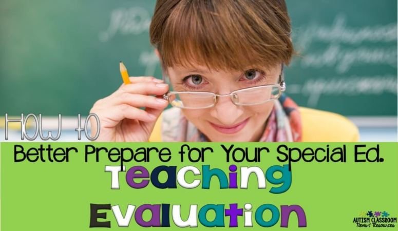 How to Better Prepare for Your Special Education Teaching Evaluation
