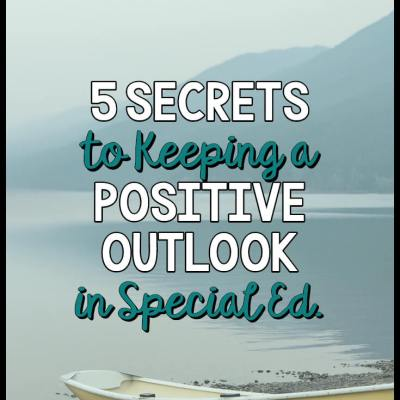 5 Secrets to Maintaining a Positive Outlook in Special Ed.