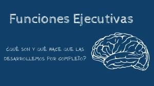 Las funciones ejecutivas, ¿Qué son y qué hace que las desarrollemos por completo?