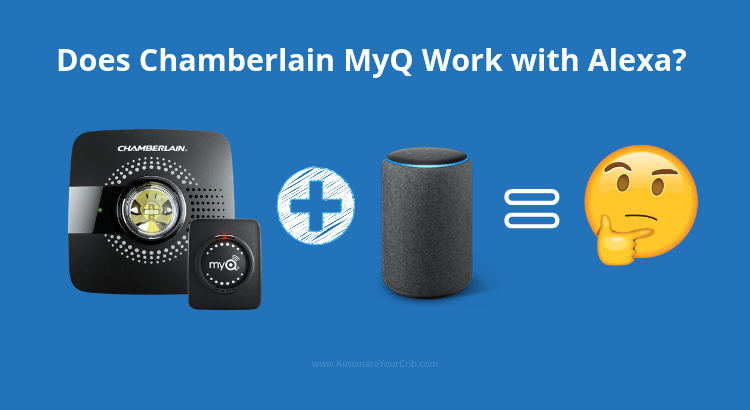 Does Chamberlain Myq Work With Alexa Yes And No