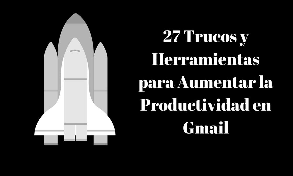Gmail: 27 Trucos y Herramientas para Explotar la Productividad de tu E-mail