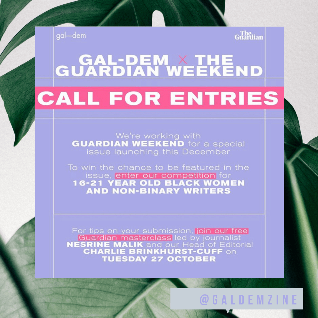 Gal-Dom would love to feature new voices as part of special issue with The Guardian. They are launching a competition for 16-21 year old Black women and non-binary writers to be published in the issue. Entries are open now.