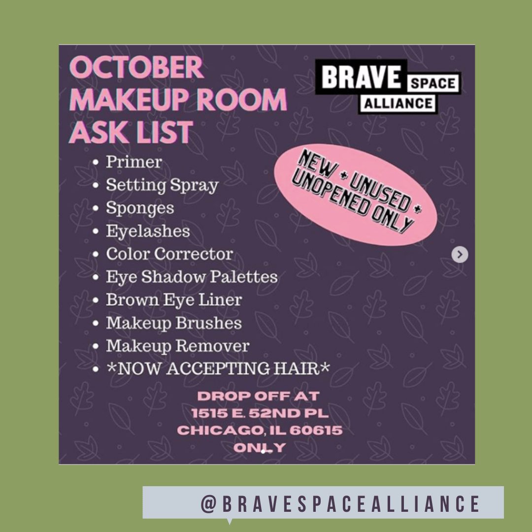 The Brave Space Alliance Makeup Room is up and running and we are accepting donations! Only new, unused, and unopened makeup, makeup accessories, and, now, HAIR and HAIR ACCESSORIES. Any Black, Brown, and Indigenous s3x workers and/or trans/gnc/queer folk are welcome to pick up!