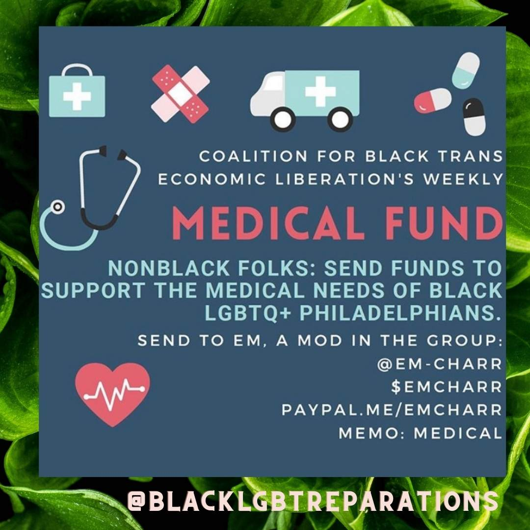 A mutual aid medical fund request to support the medical needs of BLACK LGBTQ+ Philadelphians. More information available at @blacklgbtreparations