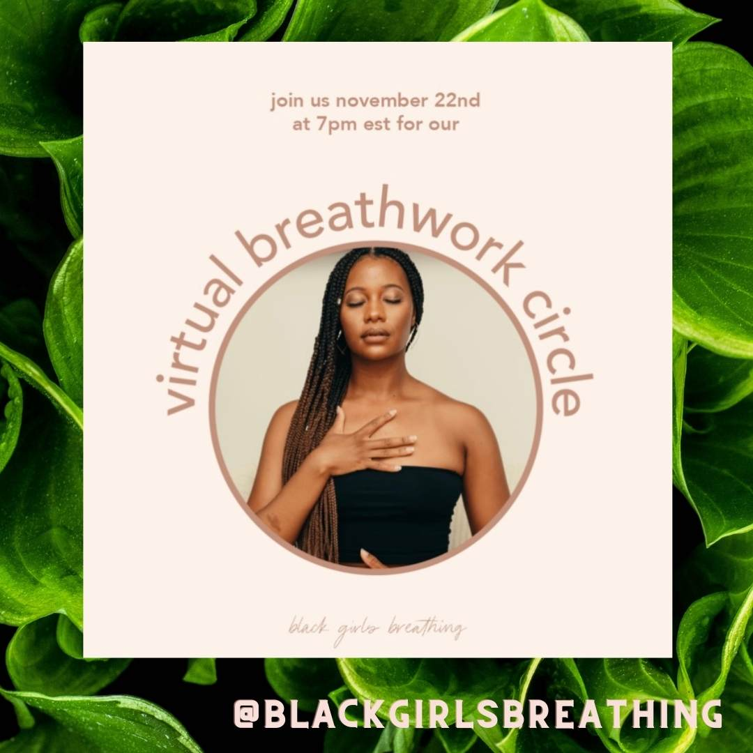 Sign up for a Virtual breakwork circle for black women on November 22 2020 by visiting their instagram @blackgirlsbreathing for more information