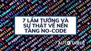 7 lầm tưởng và sự thật về nền tảng No-code