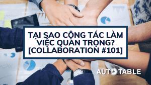 Tại sao Cộng tác làm việc quan trọng? [Collaboration #101]