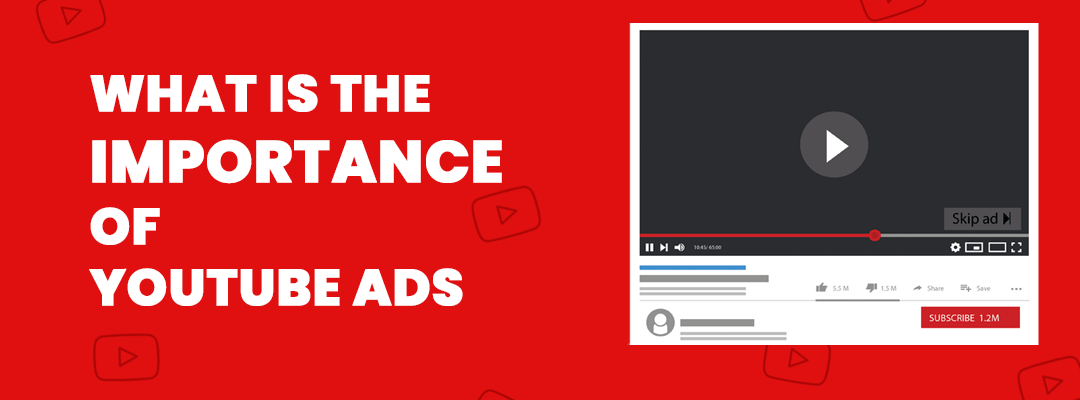 What is the Importance of YouTube Ads?