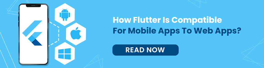 How Flutter is compatible for mobile apps to web apps?