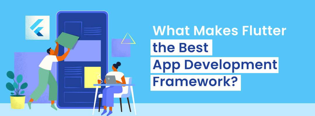 What Makes Flutter the Best App Development Framework?