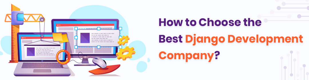 How to Choose the Best Django Development Company?